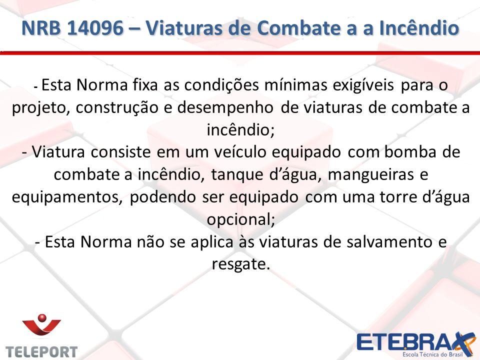 - Esta Norma fixa as condições mínimas exigíveis para o projeto, construção e desempenho de viaturas de combate a incêndio; - Viatura consiste em um v