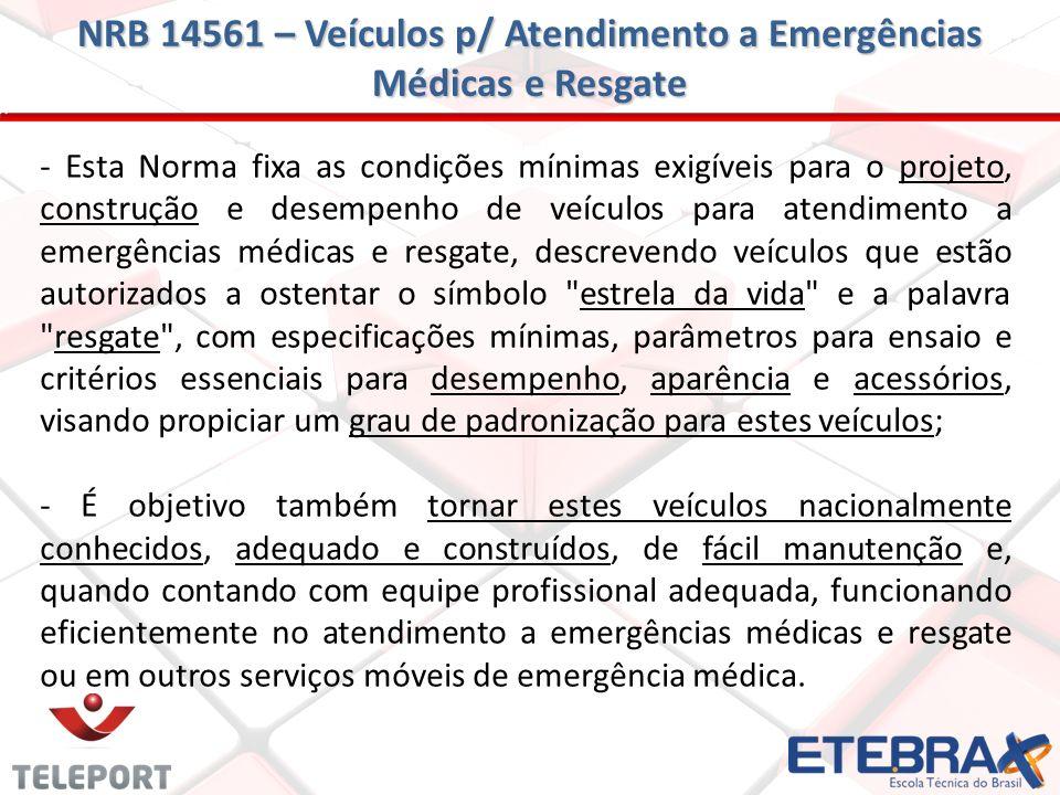 - Esta Norma fixa as condições mínimas exigíveis para o projeto, construção e desempenho de veículos para atendimento a emergências médicas e resgate,