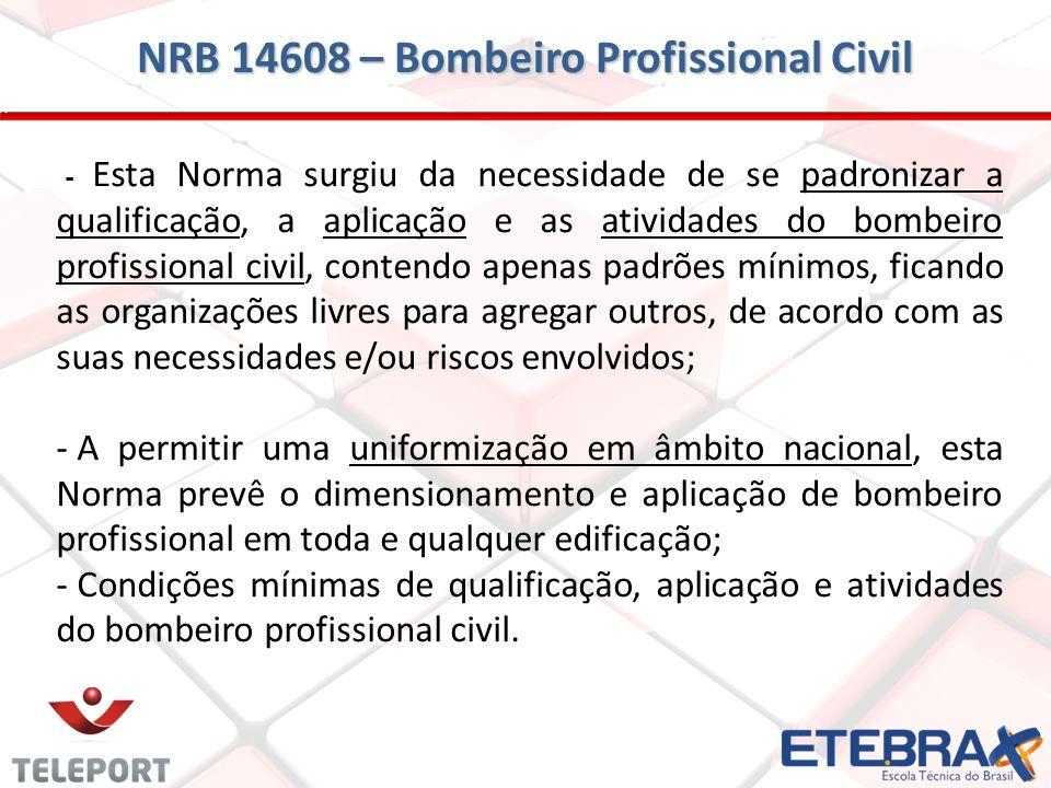 - Esta Norma surgiu da necessidade de se padronizar a qualificação, a aplicação e as atividades do bombeiro profissional civil, contendo apenas padrõe