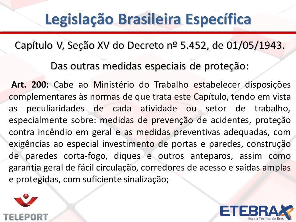 Legislação Brasileira Específica Capítulo V, Seção XV do Decreto nº 5.452, de 01/05/1943. Das outras medidas especiais de proteção: Art. 200: Cabe ao