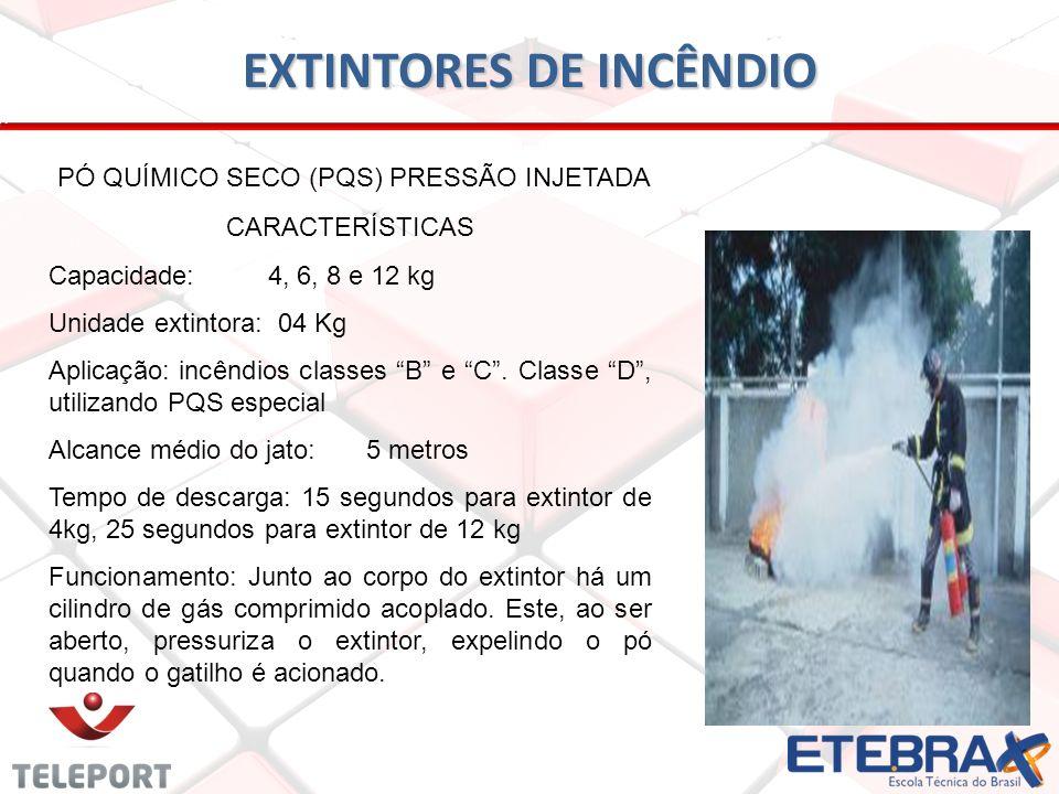 EXTINTORES DE INCÊNDIO PÓ QUÍMICO SECO (PQS) PRESSÃO INJETADA CARACTERÍSTICAS Capacidade: 4, 6, 8 e 12 kg Unidade extintora: 04 Kg Aplicação: incêndio