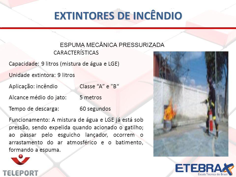 EXTINTORES DE INCÊNDIO ESPUMA MECÂNICA PRESSURIZADA CARACTERÍSTICAS Capacidade: 9 litros (mistura de água e LGE) Unidade extintora: 9 litros Aplicação