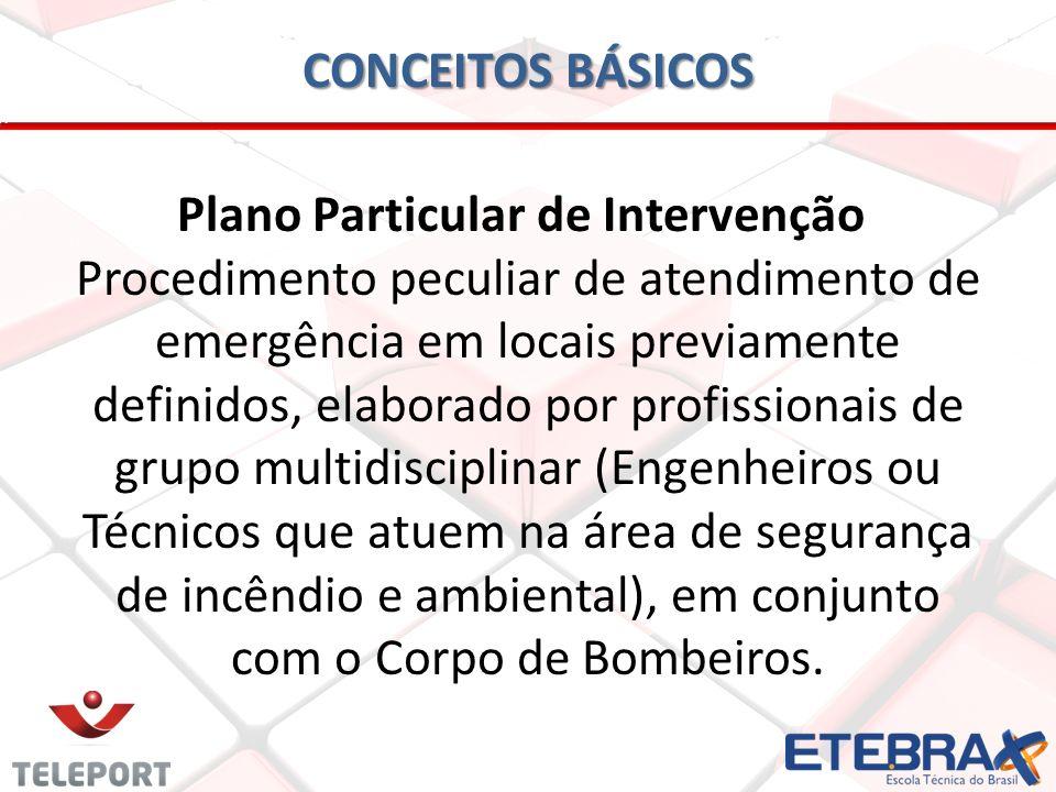CONCEITOS BÁSICOS Plano Particular de Intervenção: Procedimento peculiar de atendimento de emergência em locais previamente definidos, elaborado por p