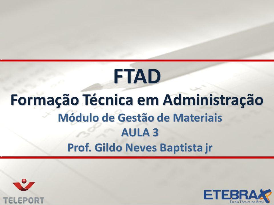 FTAD Formação Técnica em Administração Módulo de Gestão de Materiais AULA 3 Prof. Gildo Neves Baptista jr