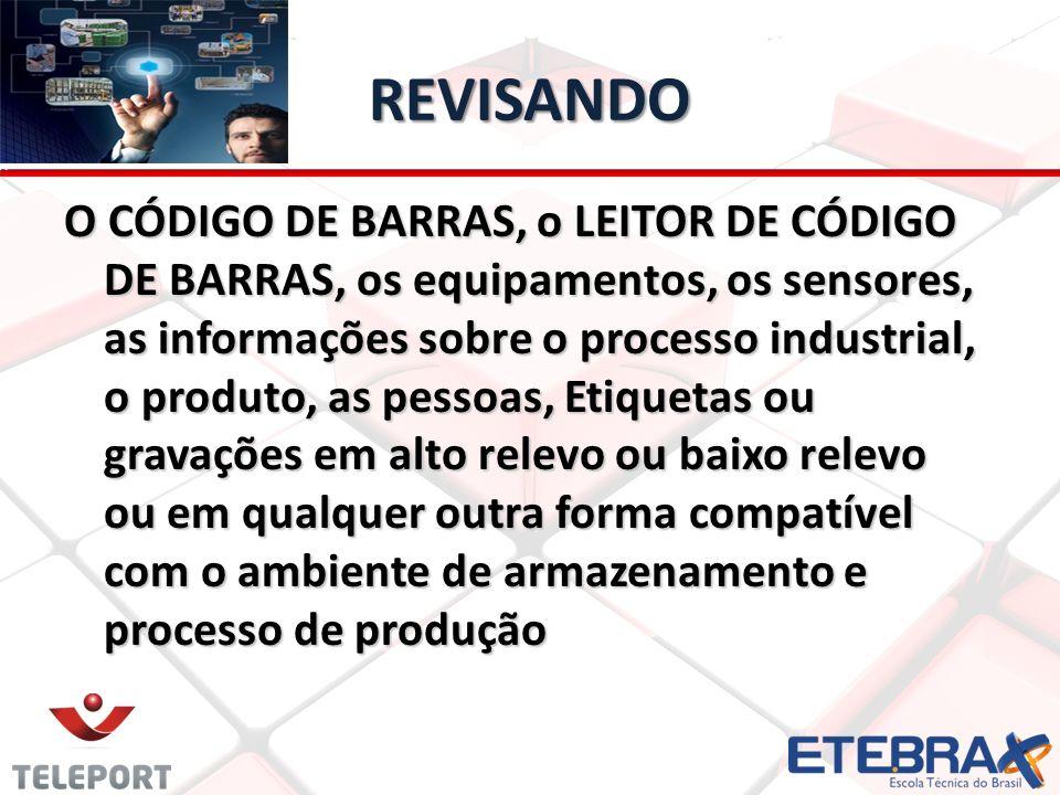 REVISANDO O CÓDIGO DE BARRAS, o LEITOR DE CÓDIGO DE BARRAS, os equipamentos, os sensores, as informações sobre o processo industrial, o produto, as pe