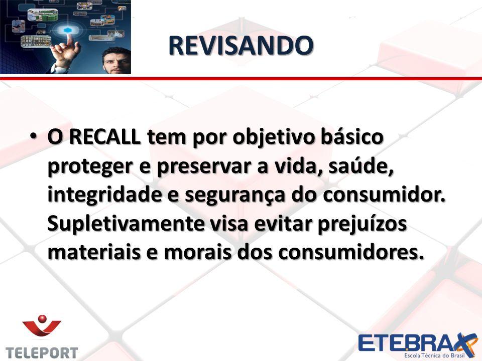 REVISANDO O RECALL tem por objetivo básico proteger e preservar a vida, saúde, integridade e segurança do consumidor. Supletivamente visa evitar preju