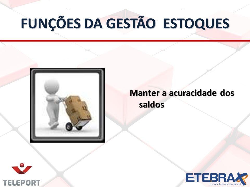 FUNÇÕES DA GESTÃO ESTOQUES Manter a acuracidade dos saldos