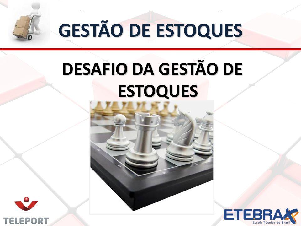 GESTÃO DE ESTOQUES DESAFIO DA GESTÃO DE ESTOQUES
