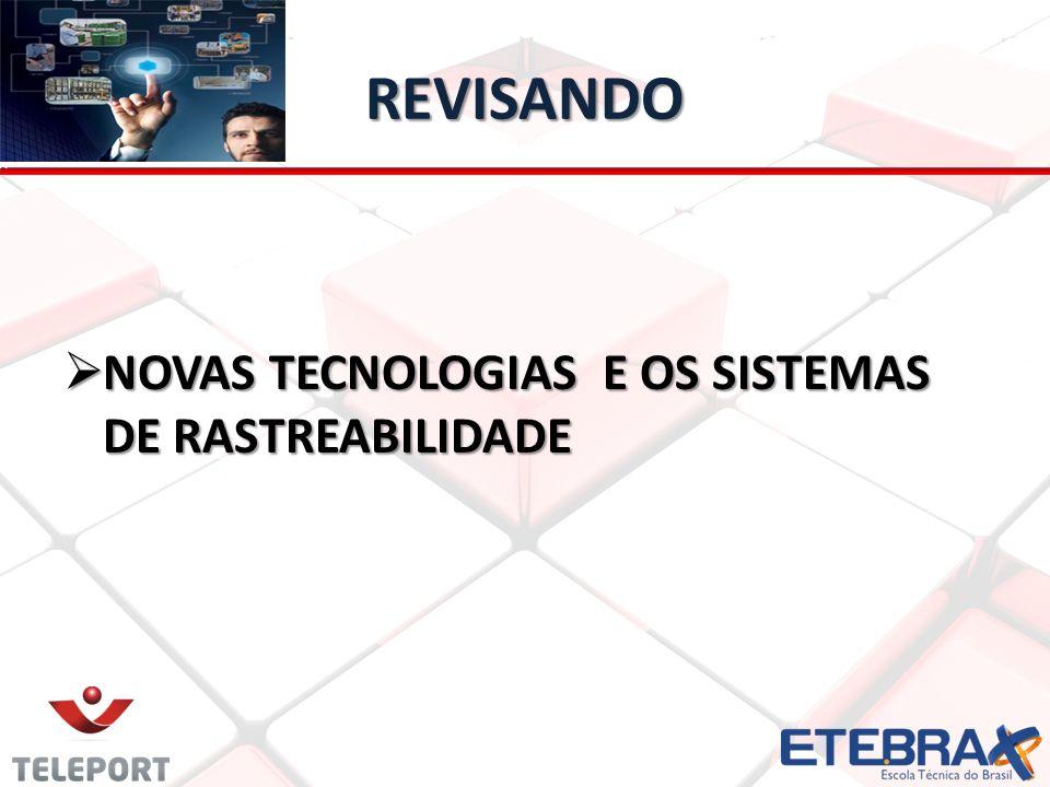 REVISANDO NOVAS TECNOLOGIAS E OS SISTEMAS DE RASTREABILIDADE NOVAS TECNOLOGIAS E OS SISTEMAS DE RASTREABILIDADE
