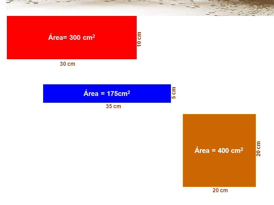 Área = 175cm 2 35 cm 5 cm Área= 300 cm 2 10 cm 30 cm