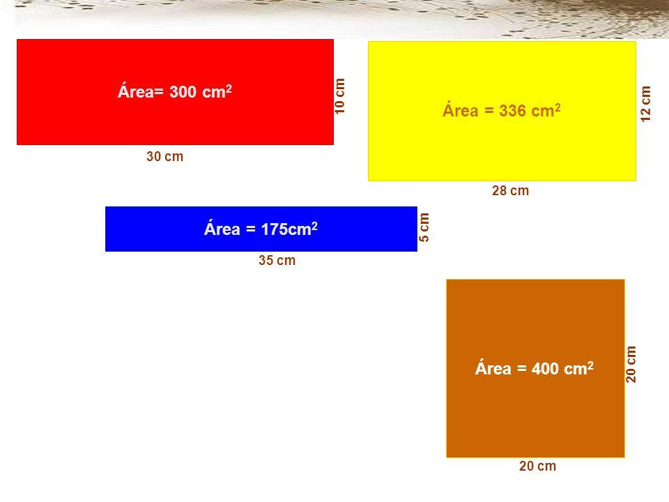 Área = 175cm 2 35 cm 5 cm Área= 300 cm 2 10 cm 30 cm Área = 400 cm 2 20 cm