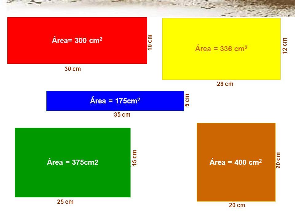 Área = 175cm 2 35 cm 5 cm Área= 300 cm 2 10 cm 30 cm Área = 400 cm 2 20 cm Área = 336 cm 2 28 cm 12 cm
