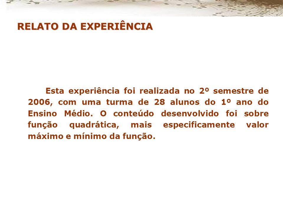 RELATO DA EXPERIÊNCIA Esta experiência foi realizada no 2º semestre de 2006, com uma turma de 28 alunos do 1º ano do Ensino Médio.