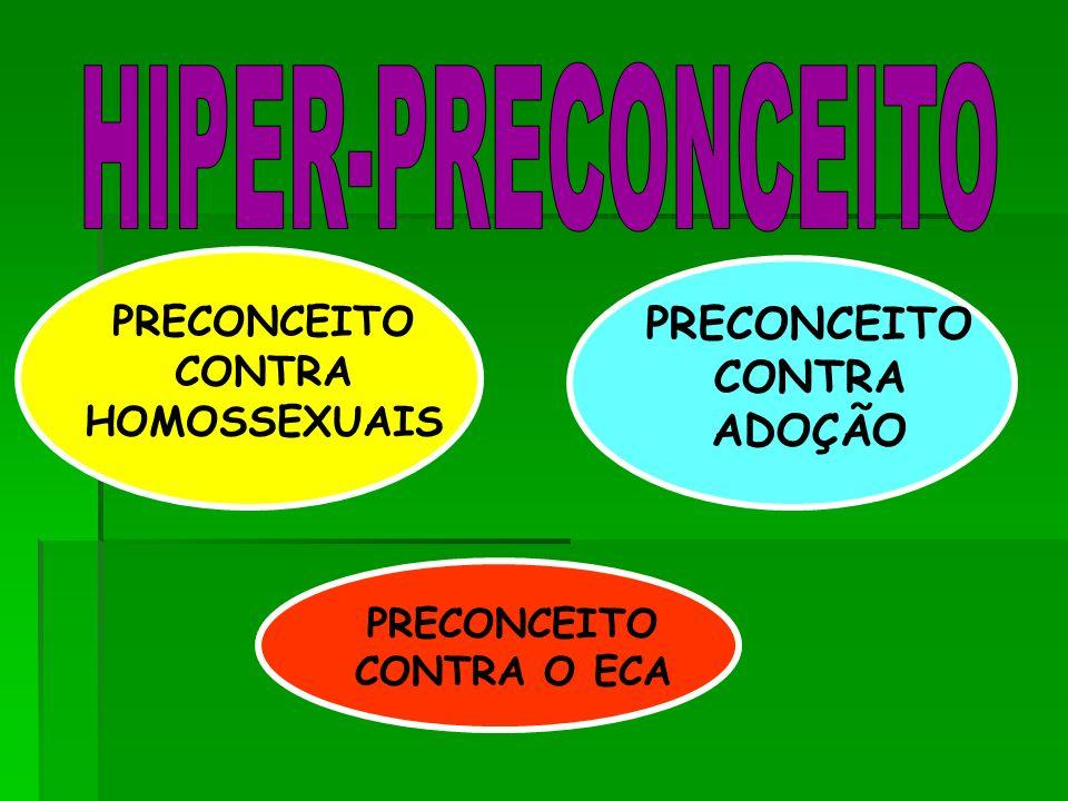 PRECONCEITO CONTRA HOMOSSEXUAIS PRECONCEITO CONTRA ADOÇÃO PRECONCEITO CONTRA O ECA