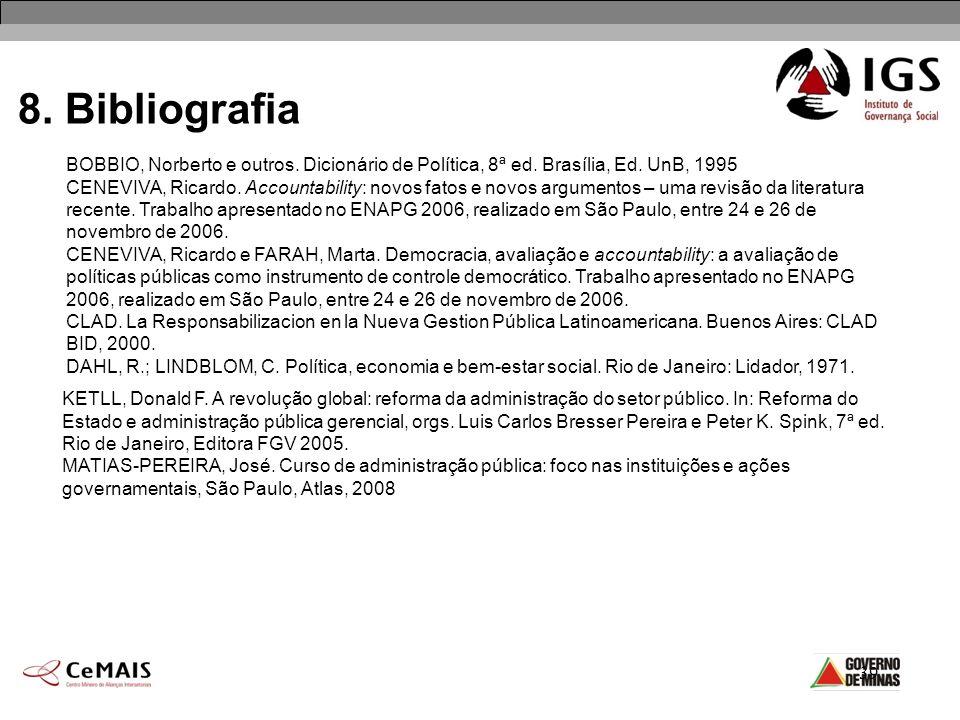 39 8. Bibliografia BOBBIO, Norberto e outros. Dicionário de Política, 8ª ed. Brasília, Ed. UnB, 1995 CENEVIVA, Ricardo. Accountability: novos fatos e