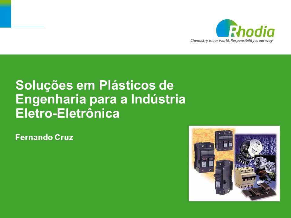 14 Soluções em Plásticos de Engenharia para a Indústria Eletro-Eletrônica Fernando Cruz Soluções em Plásticos de Engenharia para a Indústria Eletro-El