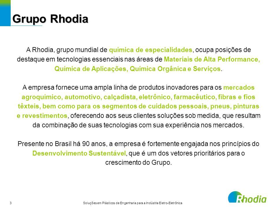 3 Soluções em Plásticos de Engenharia para a Indústria Eletro-Eletrônica A Rhodia, grupo mundial de química de especialidades, ocupa posições de desta