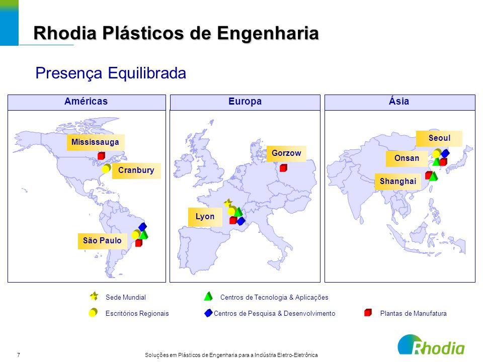 7 Soluções em Plásticos de Engenharia para a Indústria Eletro-Eletrônica Plantas de Manufatura Centros de Tecnologia & Aplicações Centros de Pesquisa