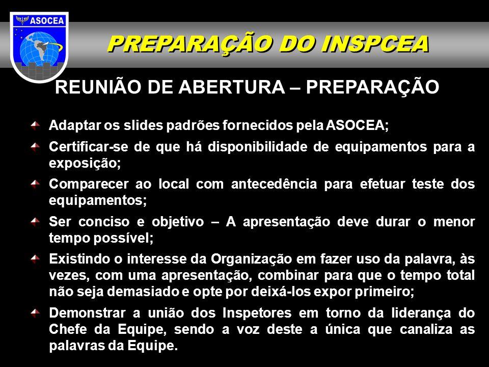 REUNIÃO DE ABERTURA – PREPARAÇÃO Adaptar os slides padrões fornecidos pela ASOCEA; Certificar-se de que há disponibilidade de equipamentos para a expo
