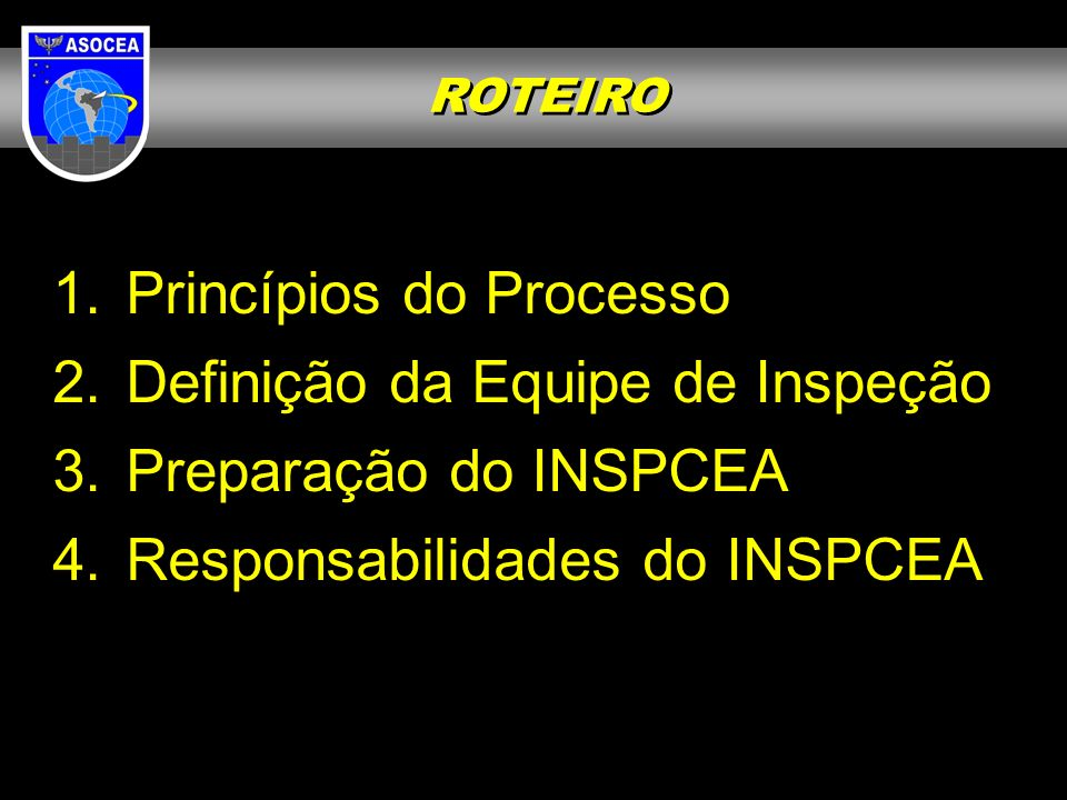 1. Princípios do Processo 2. Definição da Equipe de Inspeção 3. Preparação do INSPCEA 4. Responsabilidades do INSPCEA ROTEIRO