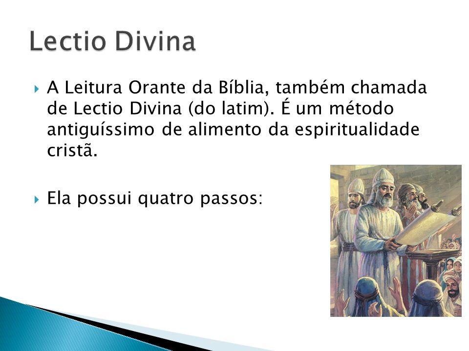 A Leitura Orante da Bíblia, também chamada de Lectio Divina (do latim). É um método antiguíssimo de alimento da espiritualidade cristã. Ela possui qua
