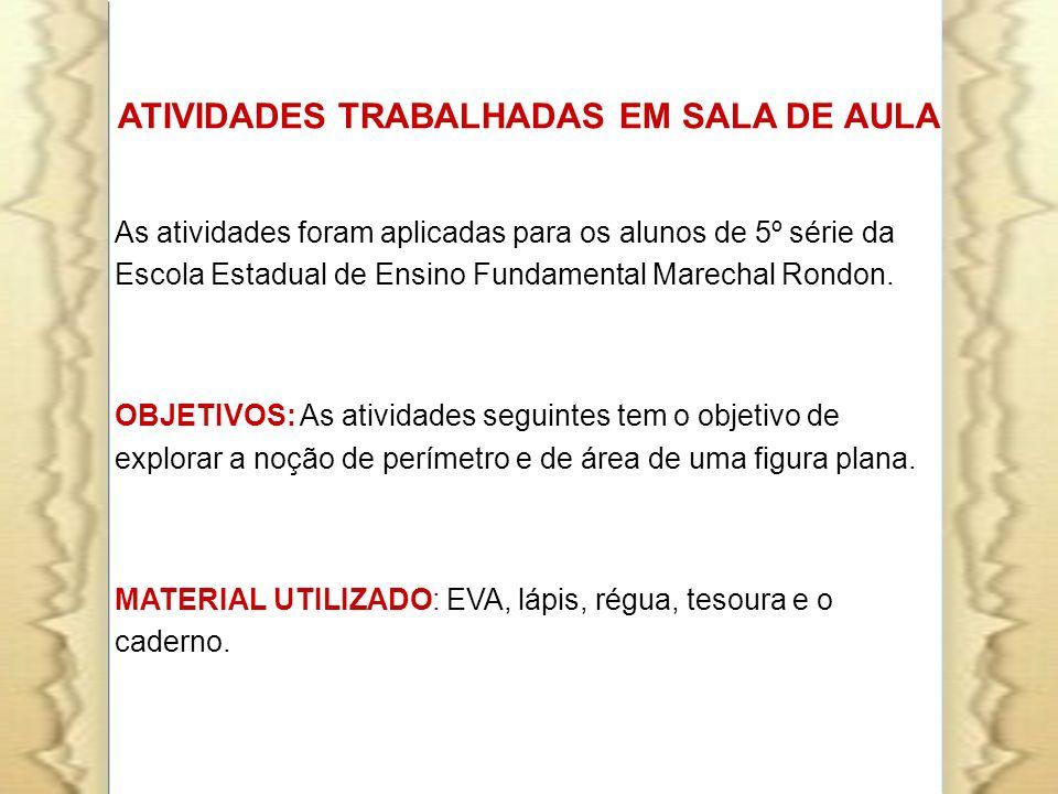 ATIVIDADES TRABALHADAS EM SALA DE AULA As atividades foram aplicadas para os alunos de 5º série da Escola Estadual de Ensino Fundamental Marechal Rond