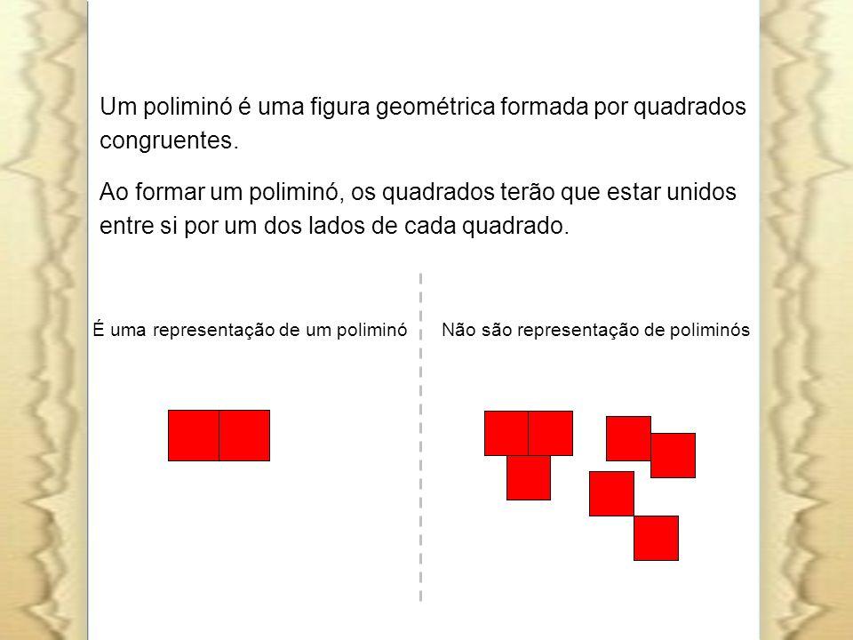 É uma representação de um poliminóNão são representação de poliminós Um poliminó é uma figura geométrica formada por quadrados congruentes. Ao formar