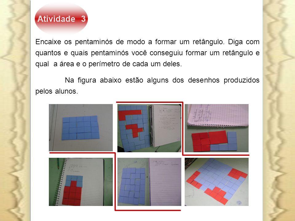 Atividade 3 Encaixe os pentaminós de modo a formar um retângulo. Diga com quantos e quais pentaminós você conseguiu formar um retângulo e qual a área