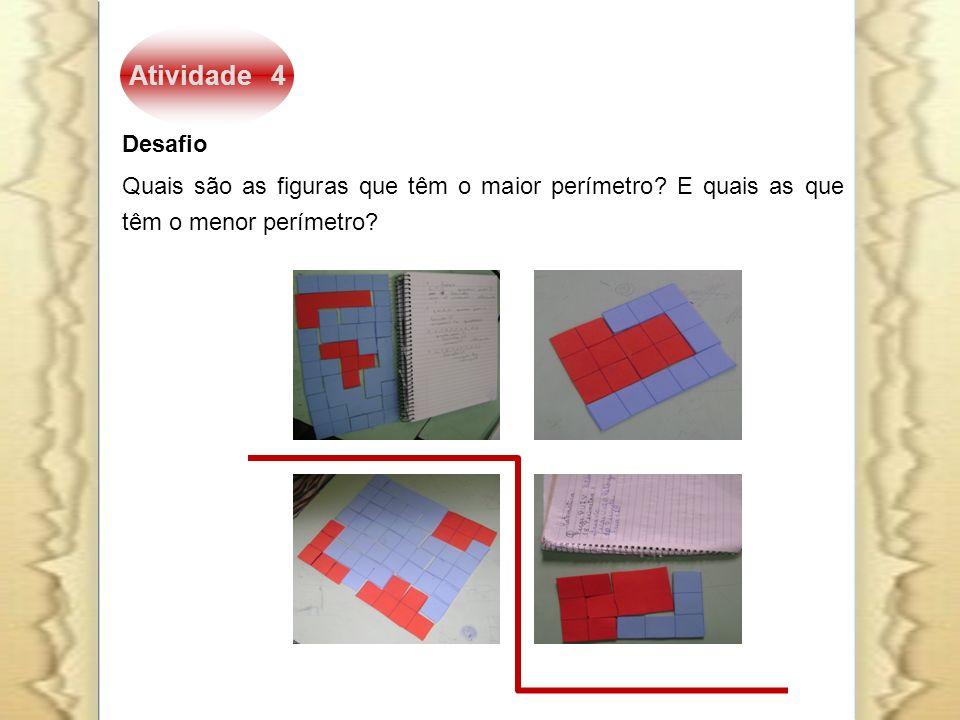 Atividade 4 Desafio Quais são as figuras que têm o maior perímetro? E quais as que têm o menor perímetro?