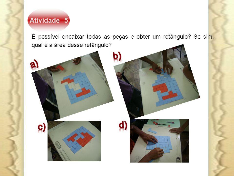 Atividade 5 É possível encaixar todas as peças e obter um retângulo? Se sim, qual é a área desse retângulo?