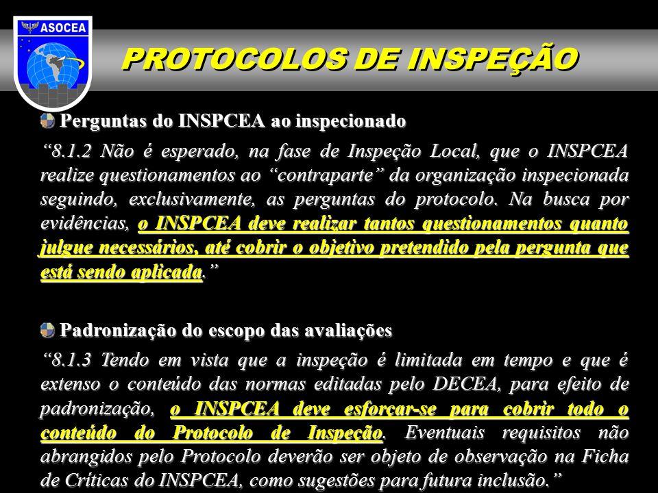Perguntas do INSPCEA ao inspecionado Perguntas do INSPCEA ao inspecionado 8.1.2 Não é esperado, na fase de Inspeção Local, que o INSPCEA realize quest
