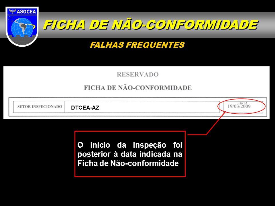 O início da inspeção foi posterior à data indicada na Ficha de Não-conformidade DTCEA-AZ FALHAS FREQUENTES FICHA DE NÃO-CONFORMIDADE