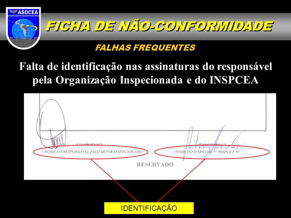 Falta de identificação nas assinaturas do responsável pela Organização Inspecionada e do INSPCEA IDENTIFICAÇÃO FALHAS FREQUENTES FICHA DE NÃO-CONFORMI