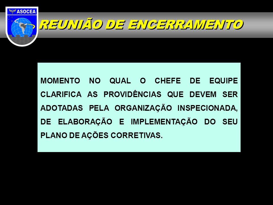 REUNIÃO DE ENCERRAMENTO MOMENTO NO QUAL O CHEFE DE EQUIPE CLARIFICA AS PROVIDÊNCIAS QUE DEVEM SER ADOTADAS PELA ORGANIZAÇÃO INSPECIONADA, DE ELABORAÇÃ