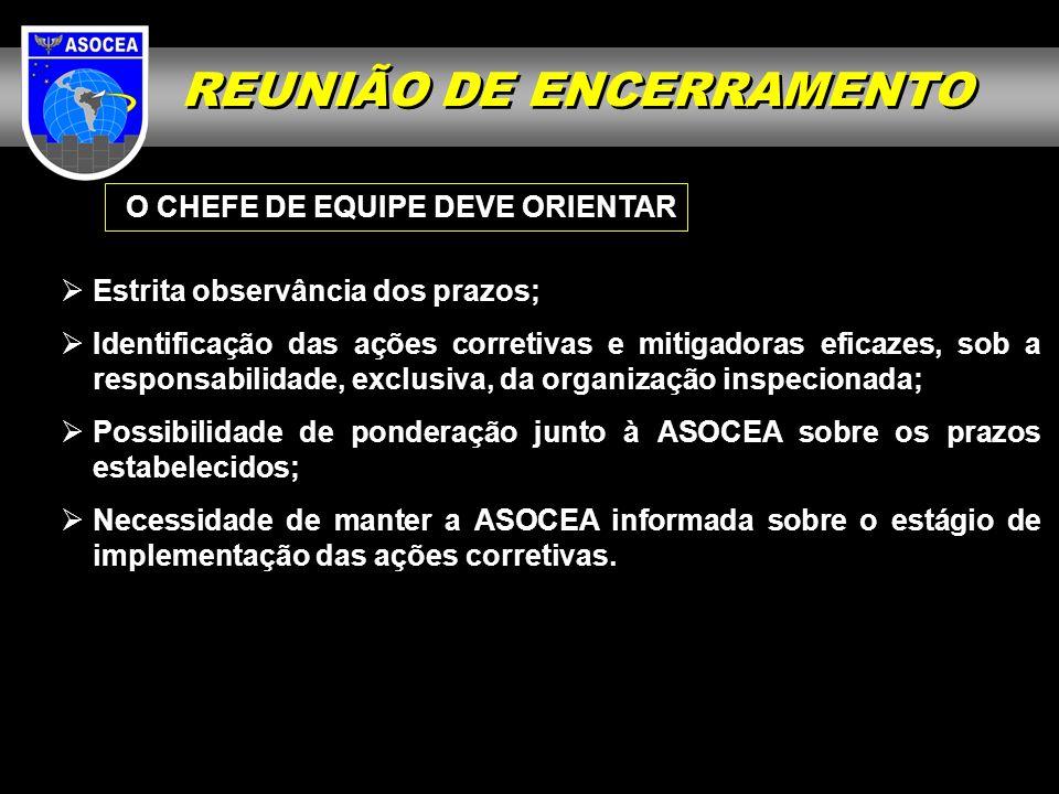 O CHEFE DE EQUIPE DEVE ORIENTAR Estrita observância dos prazos; Identificação das ações corretivas e mitigadoras eficazes, sob a responsabilidade, exc