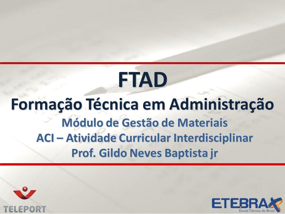 FTAD Formação Técnica em Administração Módulo de Gestão de Materiais ACI – Atividade Curricular Interdisciplinar Prof.
