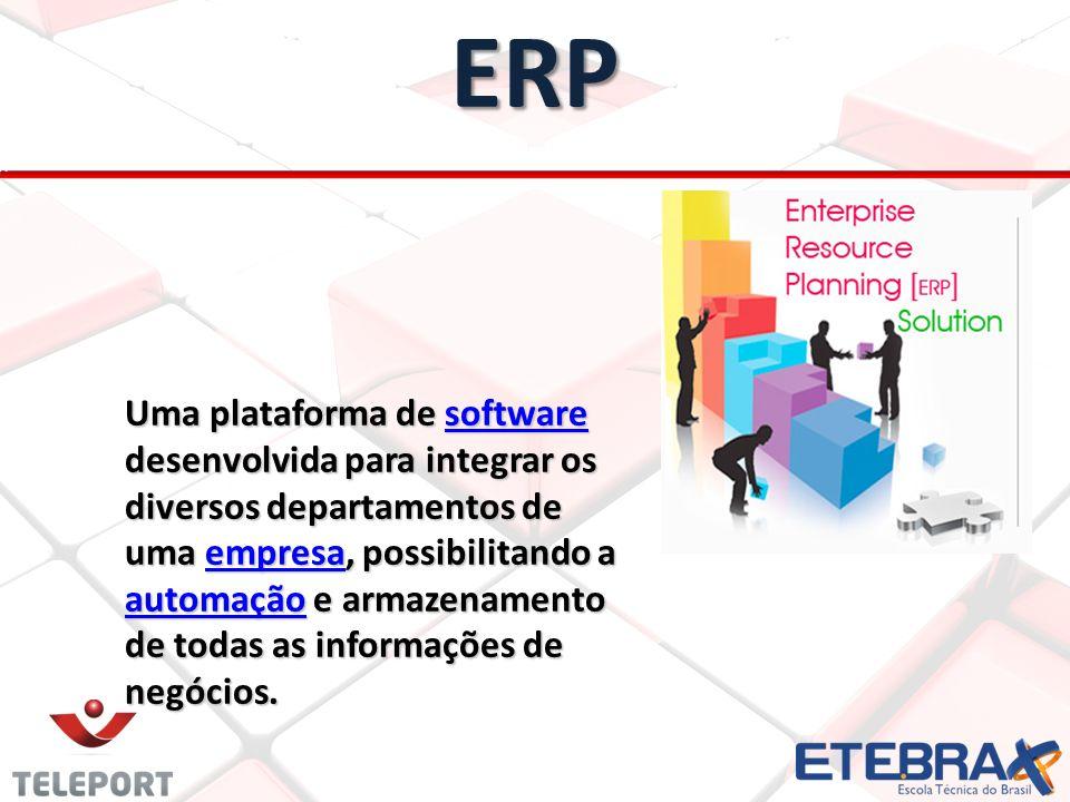 ERP Uma plataforma de software desenvolvida para integrar os diversos departamentos de uma empresa, possibilitando a automação e armazenamento de todas as informações de negócios.