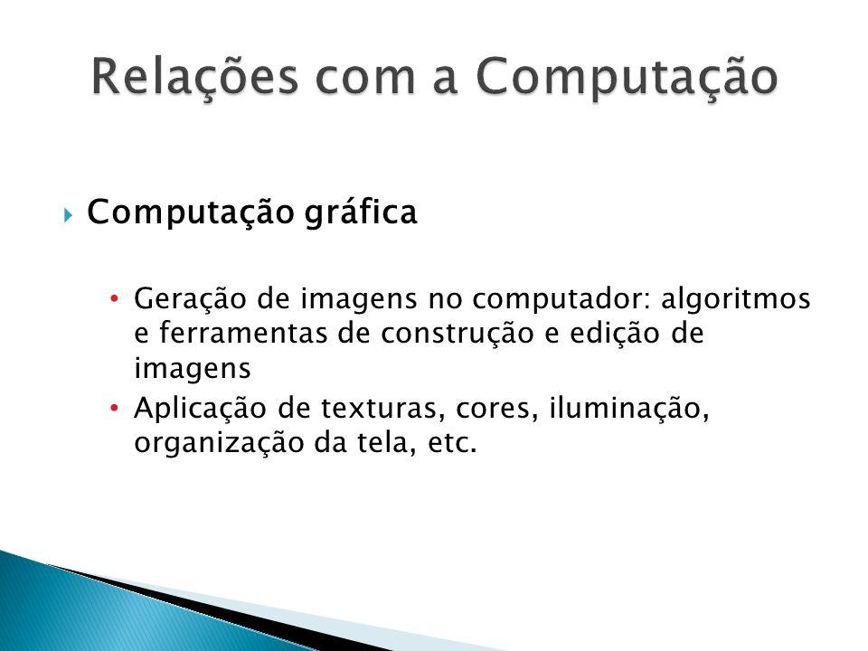 Computação gráfica Geração de imagens no computador: algoritmos e ferramentas de construção e edição de imagens Aplicação de texturas, cores, iluminaç
