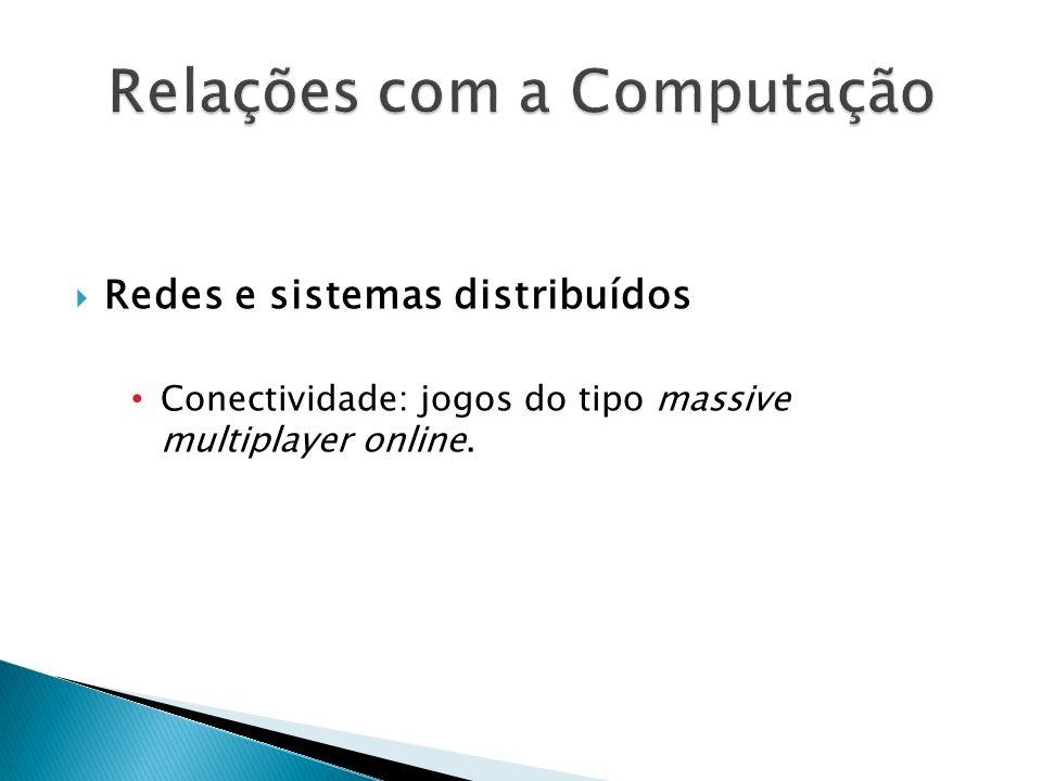 Redes e sistemas distribuídos Conectividade: jogos do tipo massive multiplayer online.