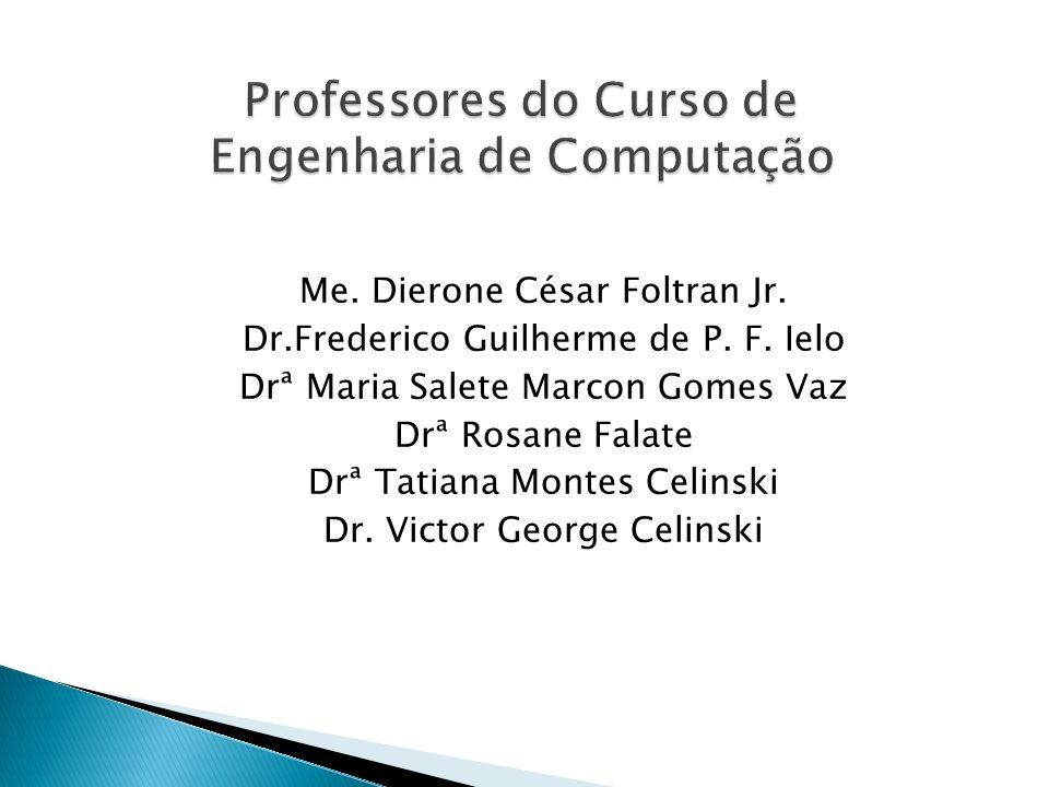 Me. Dierone César Foltran Jr. Dr.Frederico Guilherme de P. F. Ielo Drª Maria Salete Marcon Gomes Vaz Drª Rosane Falate Drª Tatiana Montes Celinski Dr.
