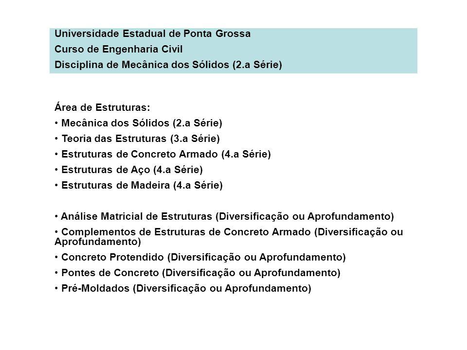 Universidade Estadual de Ponta Grossa Curso de Engenharia Civil Disciplina de Mecânica dos Sólidos (2.a Série) Área de Estruturas: Mecânica dos Sólido