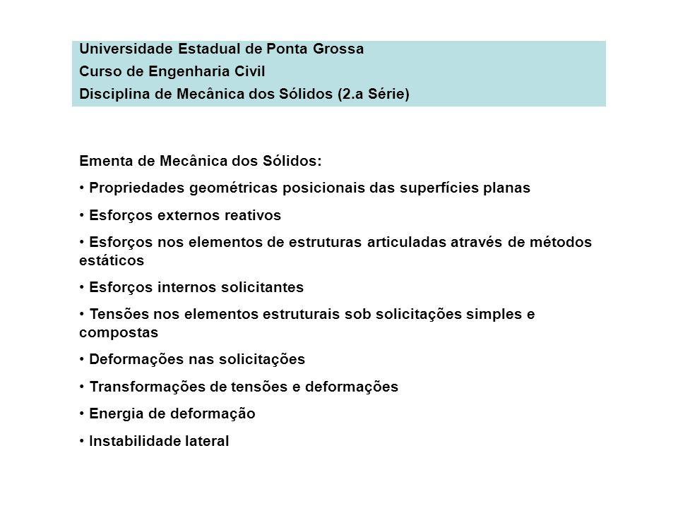 Universidade Estadual de Ponta Grossa Curso de Engenharia Civil Disciplina de Mecânica dos Sólidos (2.a Série) Ementa de Mecânica dos Sólidos: Proprie