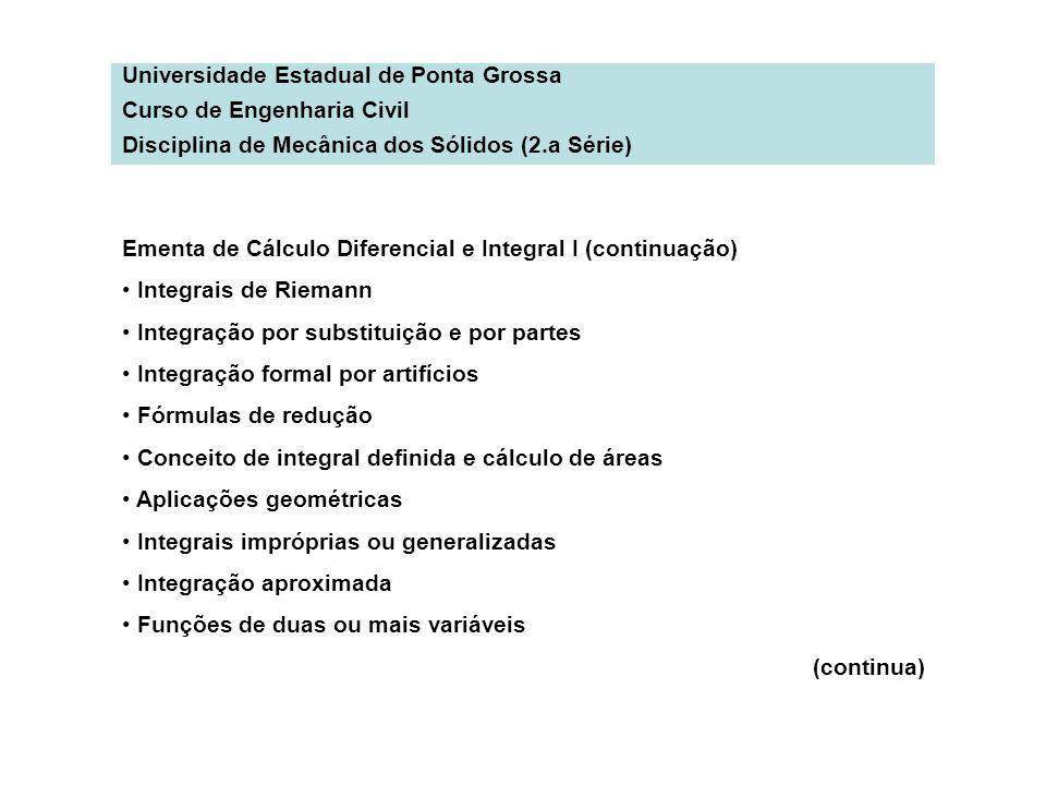 Universidade Estadual de Ponta Grossa Curso de Engenharia Civil Disciplina de Mecânica dos Sólidos (2.a Série) Ementa de Cálculo Diferencial e Integra