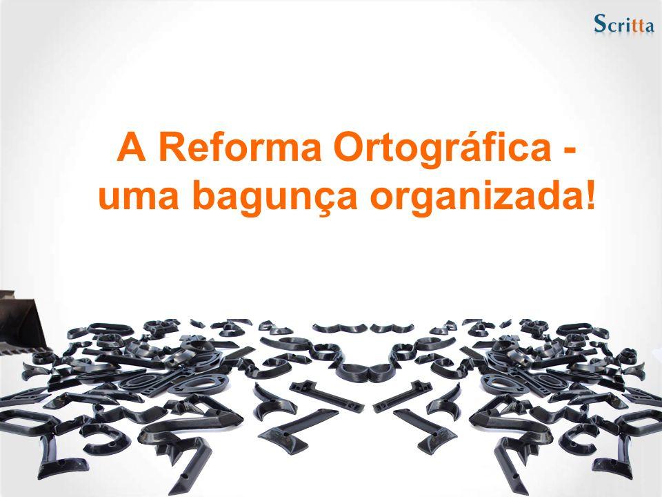 A Reforma Ortográfica - uma bagunça organizada!