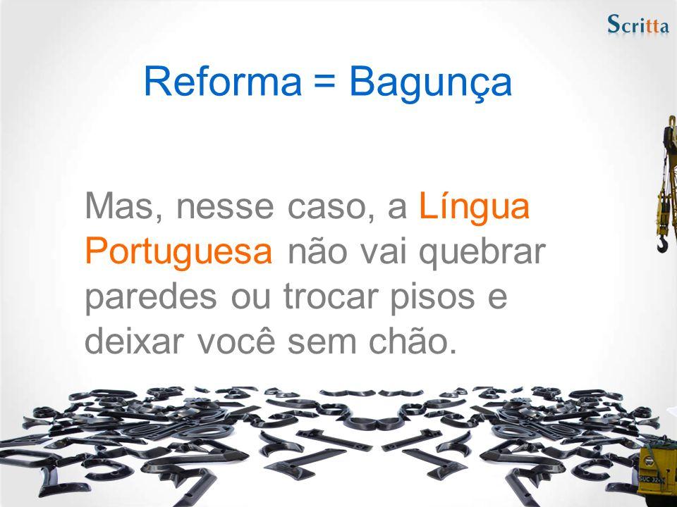A partir de 2008 deverá entrar em vigor a reforma ortográfica que torna a língua portuguesa um idioma único em todo o mundo.