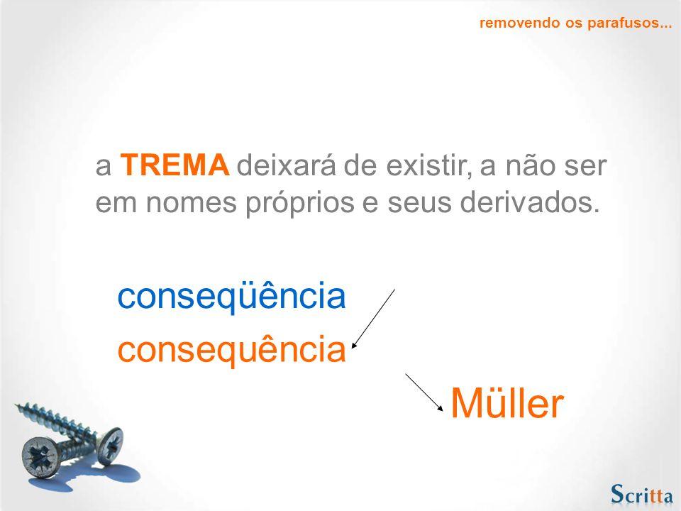 a TREMA deixará de existir, a não ser em nomes próprios e seus derivados.