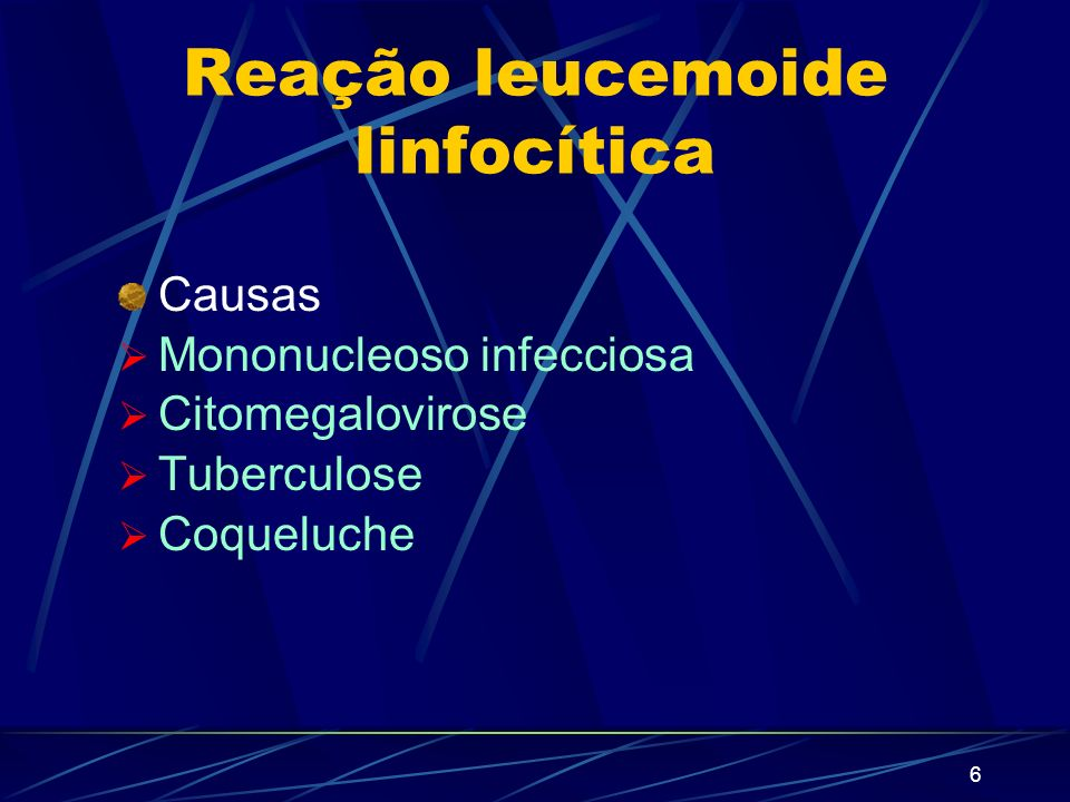5 Reação leucemoide eosinofílica Causas Infecções parasitárias Carcinoide Hipereosinofilia idiopática