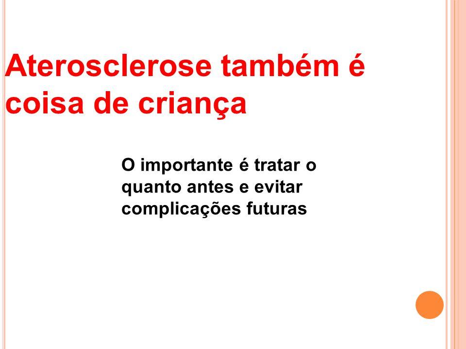 Aterosclerose também é coisa de criança O importante é tratar o quanto antes e evitar complicações futuras