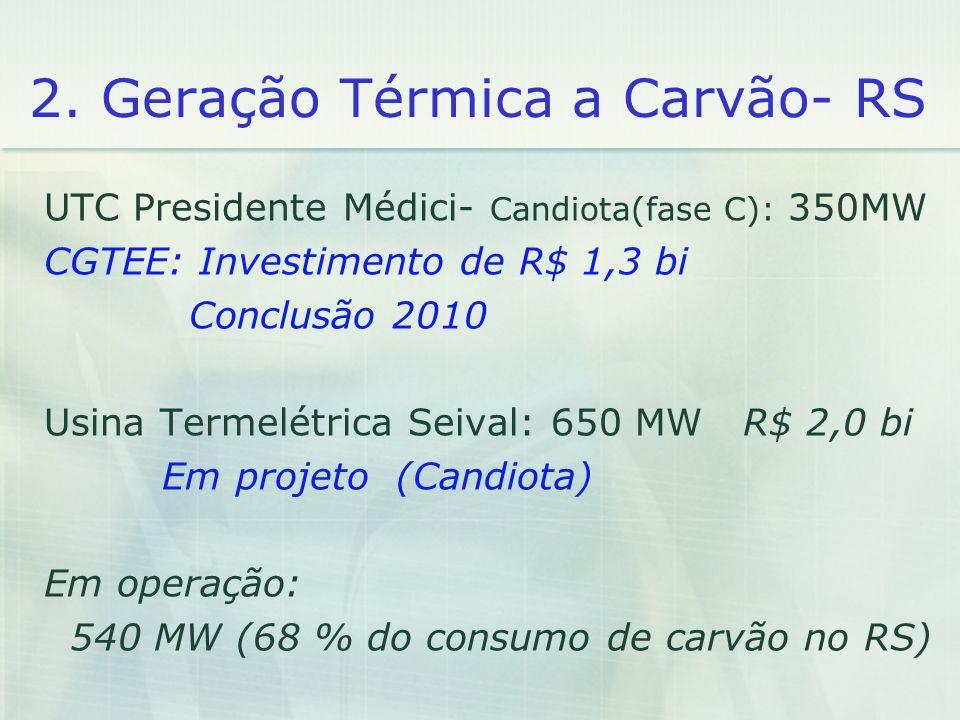 2. Geração Térmica a Carvão- RS UTC Presidente Médici- Candiota(fase C): 350MW CGTEE: Investimento de R$ 1,3 bi Conclusão 2010 Usina Termelétrica Seiv