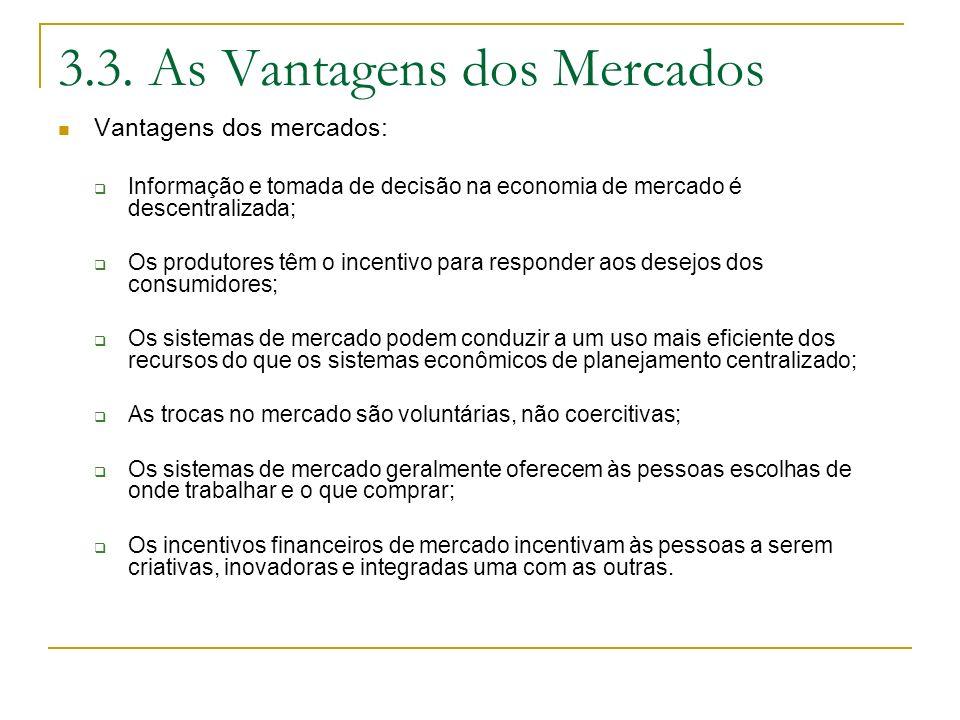 3.3. As Vantagens dos Mercados Vantagens dos mercados: Informação e tomada de decisão na economia de mercado é descentralizada; Os produtores têm o in